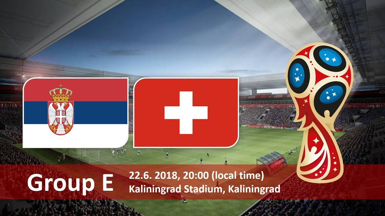 World Cup 2018, Serbia vs Switzerland